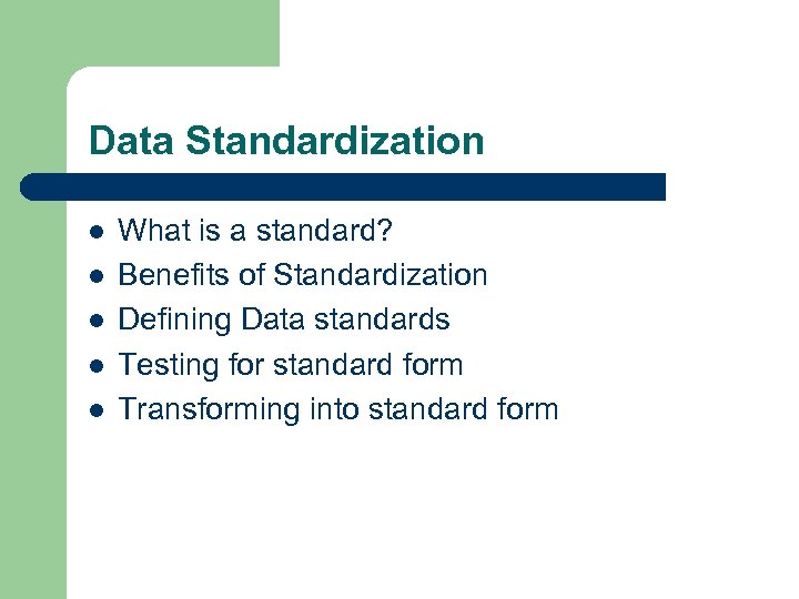 Data Standardization l l l What is a standard? Benefits of Standardization Defining Data