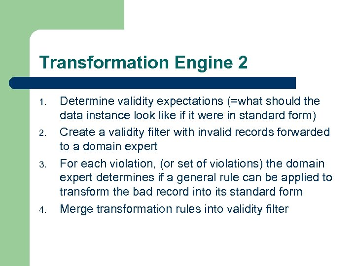 Transformation Engine 2 1. 2. 3. 4. Determine validity expectations (=what should the data