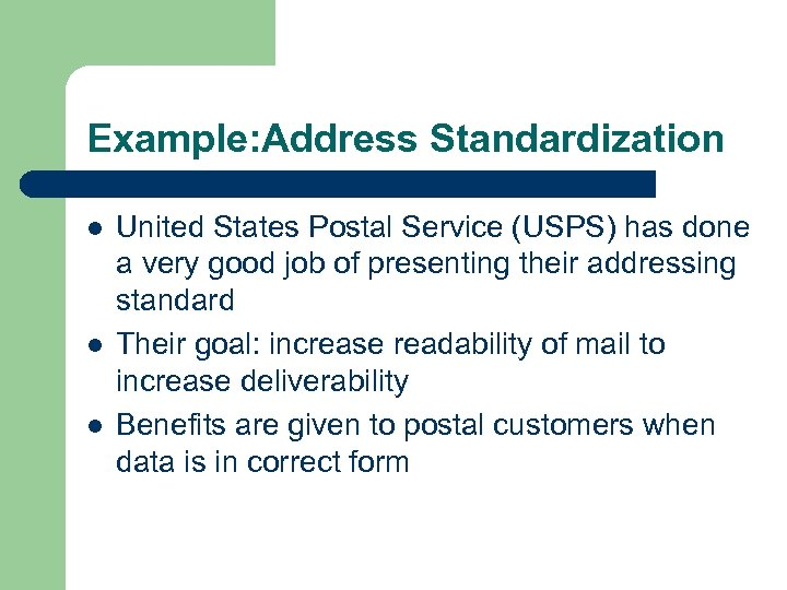 Example: Address Standardization l l l United States Postal Service (USPS) has done a