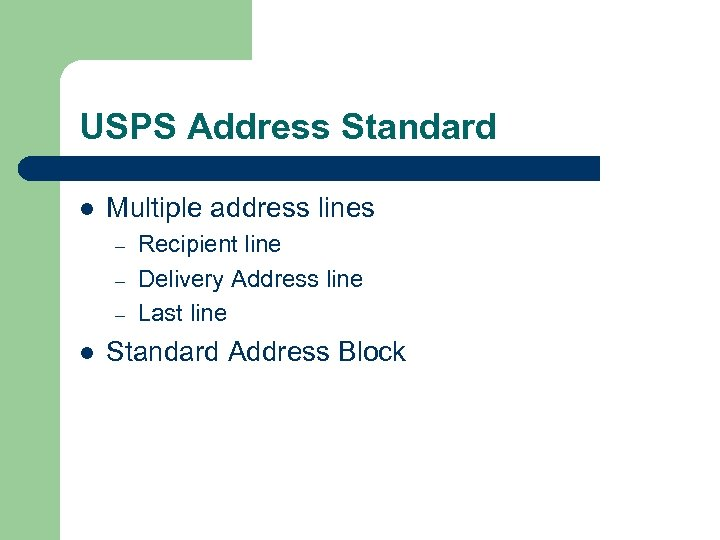 USPS Address Standard l Multiple address lines – – – l Recipient line Delivery
