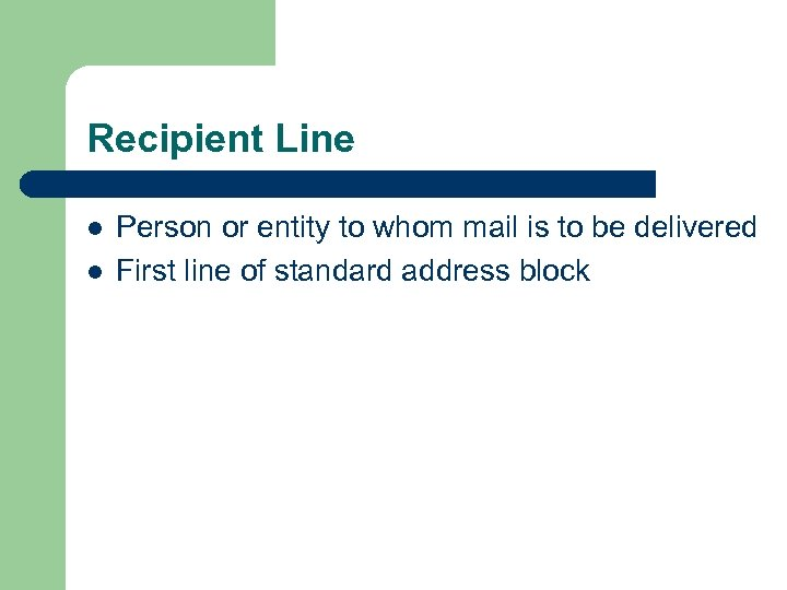 Recipient Line l l Person or entity to whom mail is to be delivered