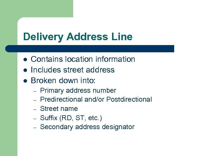 Delivery Address Line l l l Contains location information Includes street address Broken down