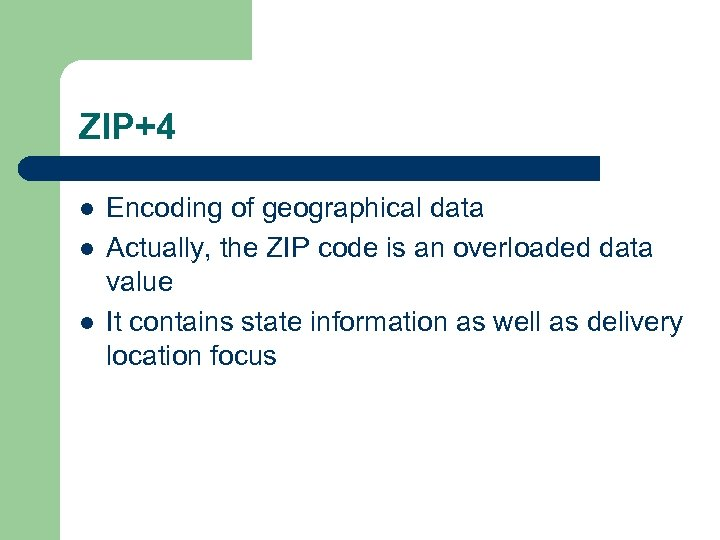 ZIP+4 l l l Encoding of geographical data Actually, the ZIP code is an