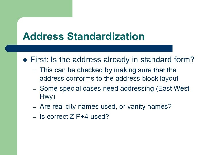 Address Standardization l First: Is the address already in standard form? – – This