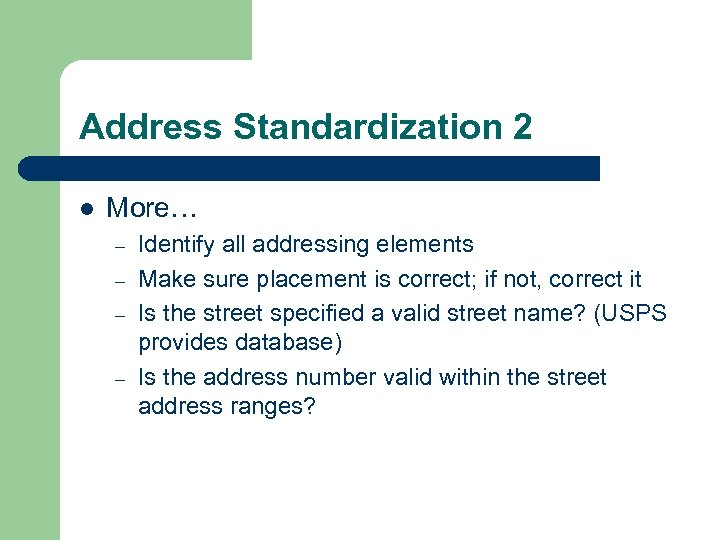 Address Standardization 2 l More… – – Identify all addressing elements Make sure placement