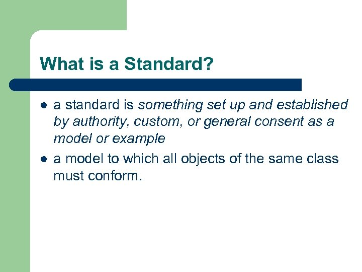 What is a Standard? l l a standard is something set up and established