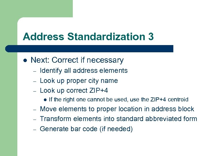 Address Standardization 3 l Next: Correct if necessary – – – Identify all address