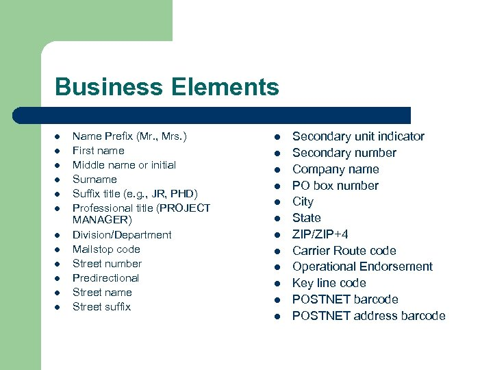 Business Elements l l l Name Prefix (Mr. , Mrs. ) First name Middle