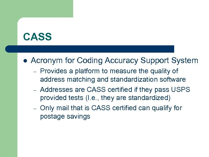 CASS l Acronym for Coding Accuracy Support System – – – Provides a platform