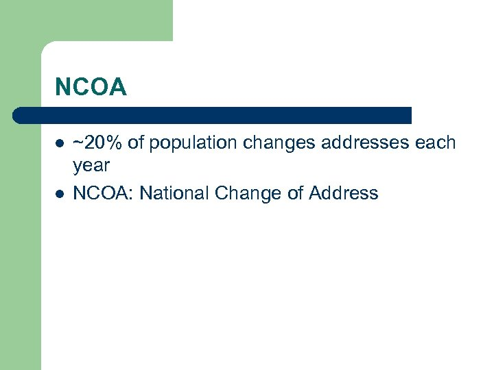 NCOA l l ~20% of population changes addresses each year NCOA: National Change of