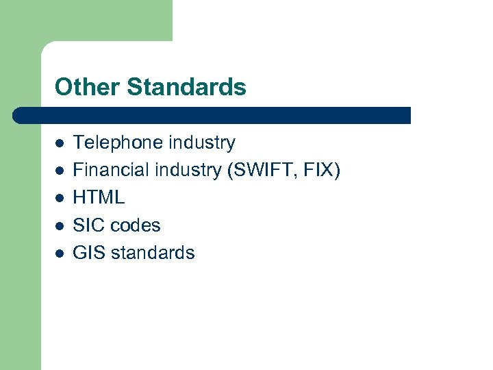 Other Standards l l l Telephone industry Financial industry (SWIFT, FIX) HTML SIC codes