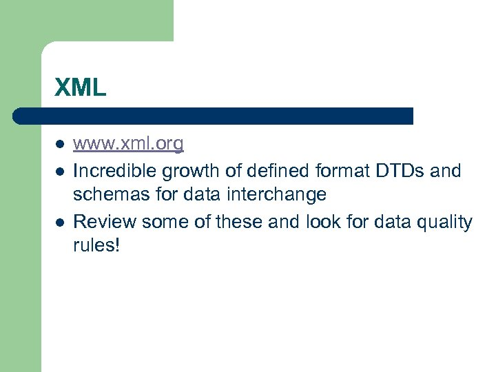XML l l l www. xml. org Incredible growth of defined format DTDs and