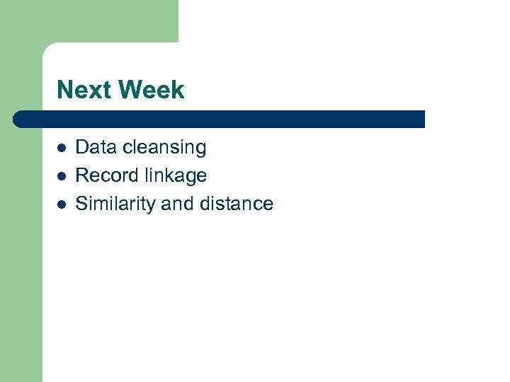 Next Week l l l Data cleansing Record linkage Similarity and distance