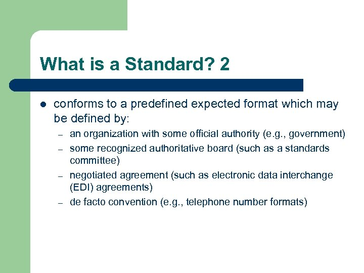 What is a Standard? 2 l conforms to a predefined expected format which may