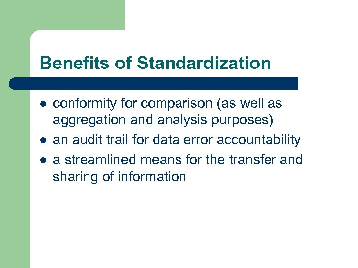 Benefits of Standardization l l l conformity for comparison (as well as aggregation and