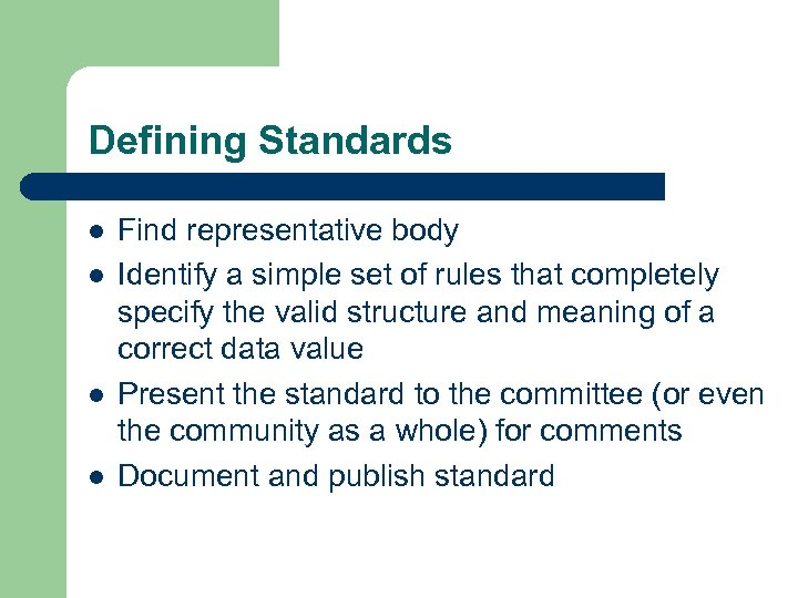 Defining Standards l l Find representative body Identify a simple set of rules that