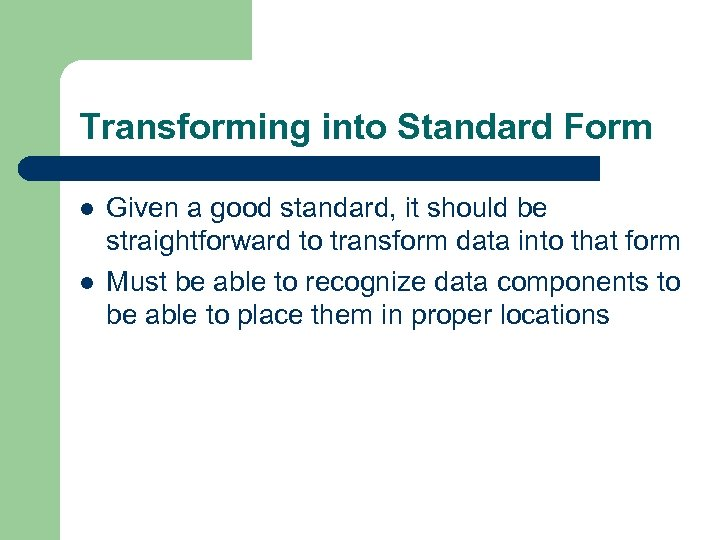 Transforming into Standard Form l l Given a good standard, it should be straightforward