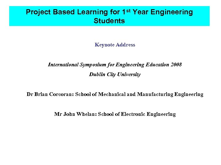 Project Based Learning for 1 st Year Engineering Students Keynote Address International Symposium for