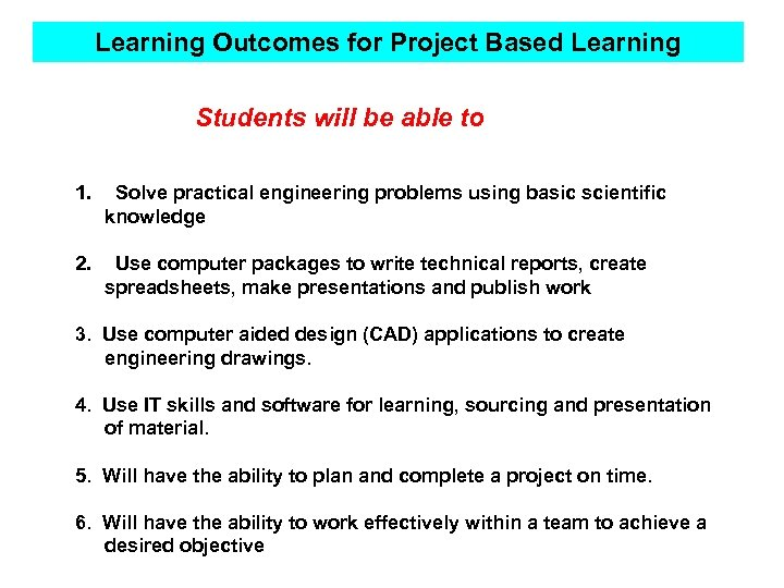 Learning Outcomes for Project Based Learning Students will be able to 1. Solve practical