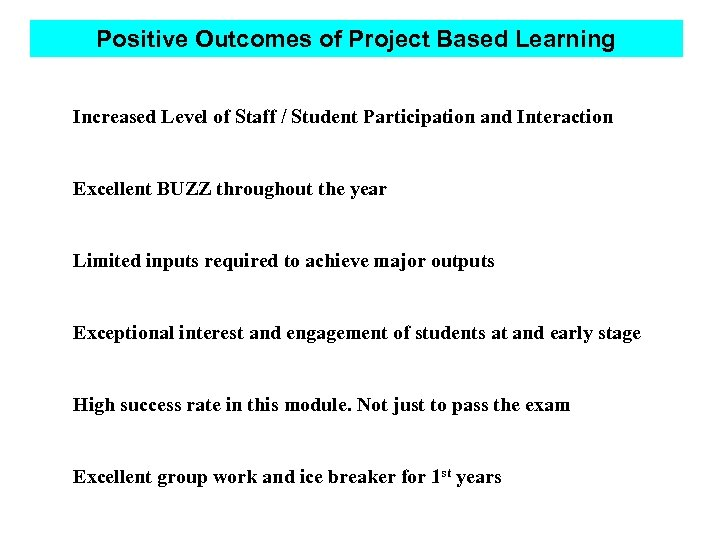 Positive Outcomes of Project Based Learning Increased Level of Staff / Student Participation and