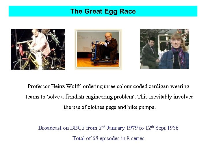 The Great Egg Race Professor Heinz Wolff ordering three colour-coded cardigan-wearing teams to 'solve