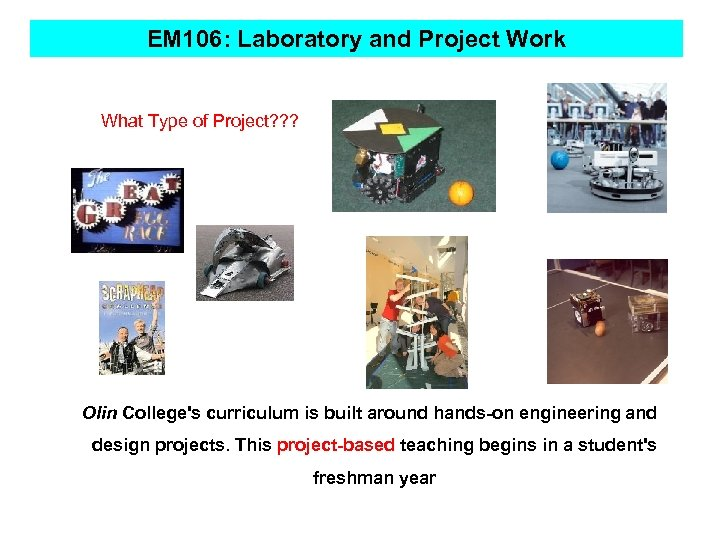 EM 106: Laboratory and Project Work What Type of Project? ? ? Olin College's