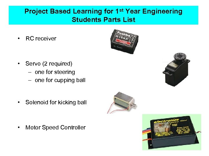 Project Based Learning for 1 st Year Engineering Students Parts List • RC receiver