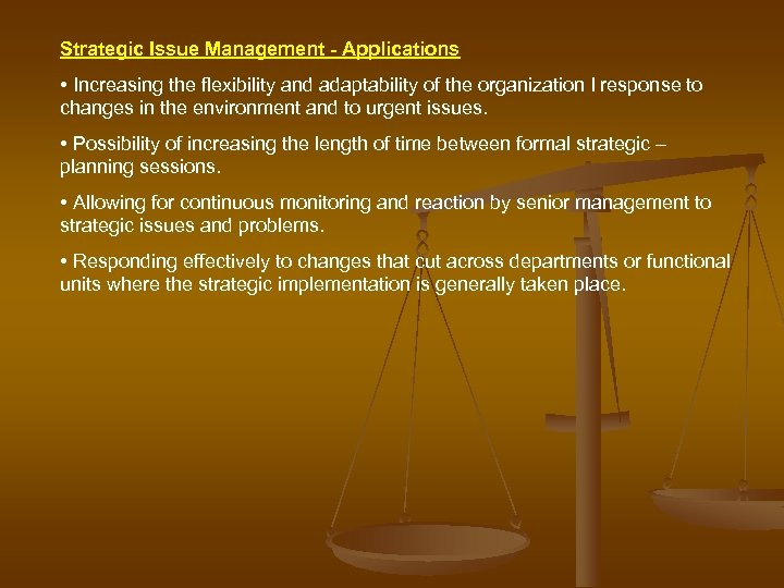 Strategic Issue Management - Applications • Increasing the flexibility and adaptability of the organization