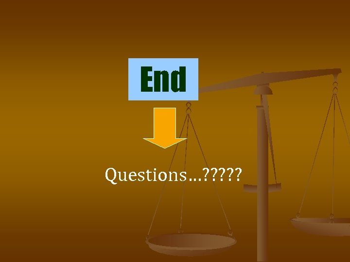 End Questions…? ? ?