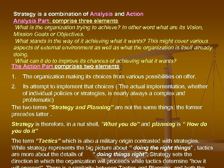 Strategy is a combination of Analysis and Action Analysis Part: comprise three elements What