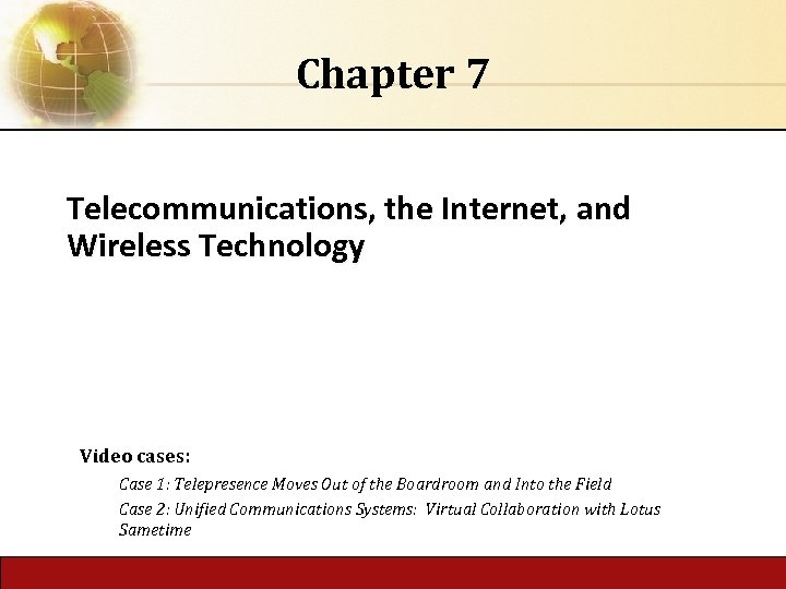 Chapter 7 Telecommunications, the Internet, and Wireless Technology Video cases: Case 1: Telepresence Moves