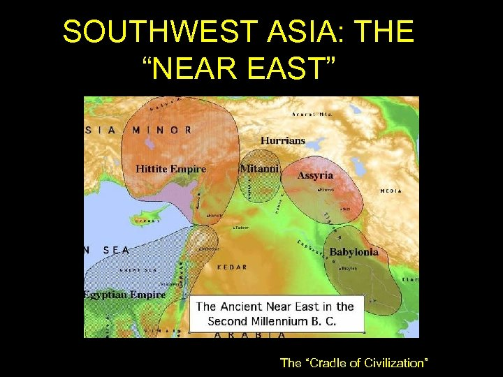 """SOUTHWEST ASIA: THE """"NEAR EAST"""" The """"Cradle of Civilization"""""""