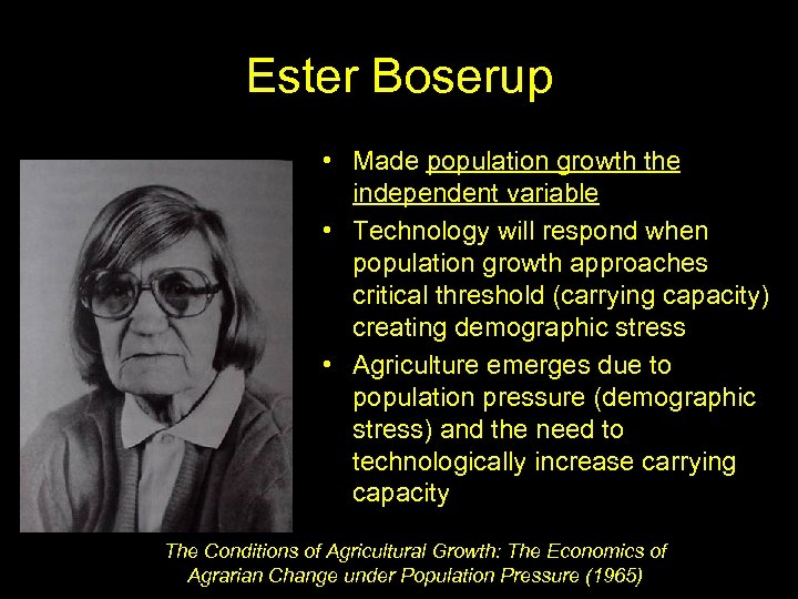 Ester Boserup • Made population growth the independent variable • Technology will respond when