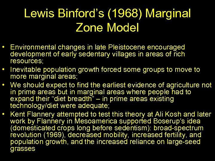 Lewis Binford's (1968) Marginal Zone Model • Environmental changes in late Pleistocene encouraged development