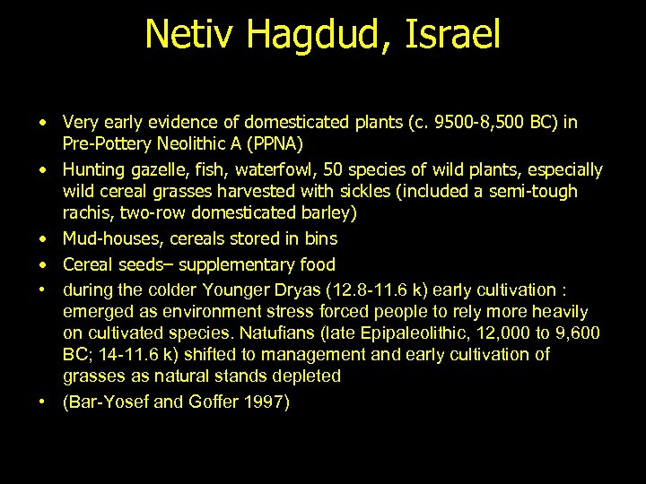 Netiv Hagdud, Israel • Very early evidence of domesticated plants (c. 9500 -8, 500