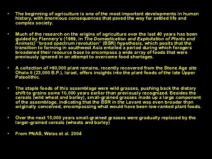 • The beginning of agriculture is one of the most important developments in