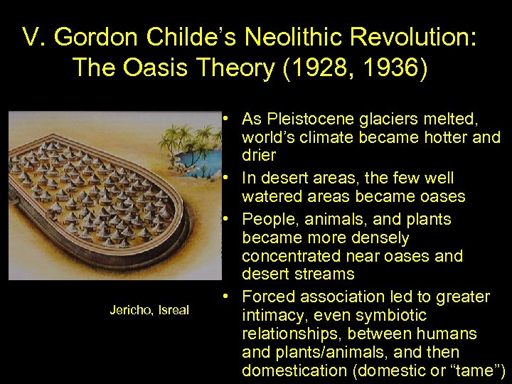 V. Gordon Childe's Neolithic Revolution: The Oasis Theory (1928, 1936) Jericho, Isreal • As