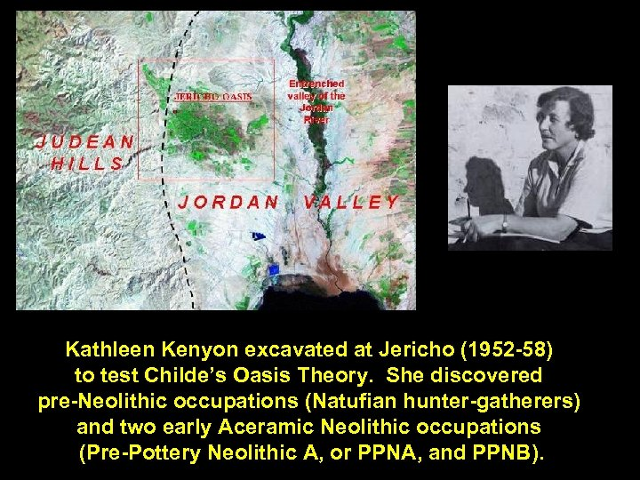 Kathleen Kenyon excavated at Jericho (1952 -58) to test Childe's Oasis Theory. She discovered