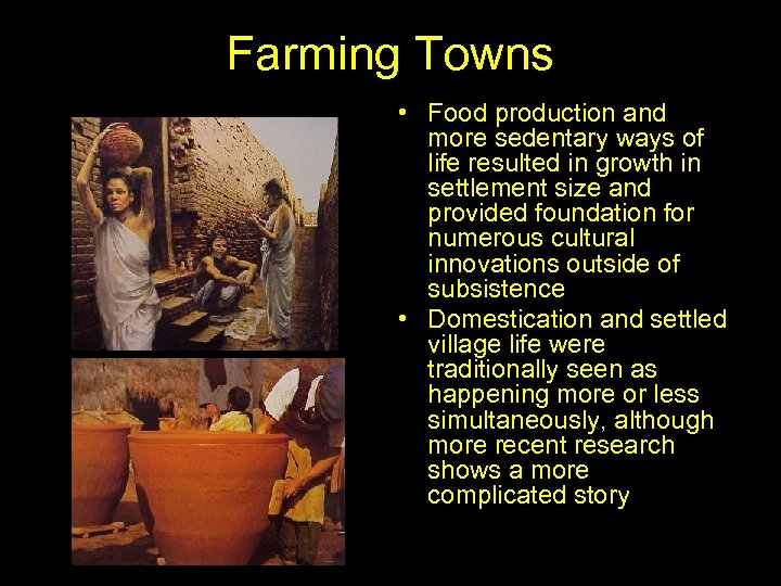 Farming Towns • Food production and more sedentary ways of life resulted in growth