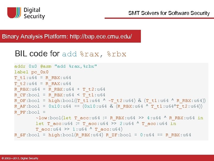 SMT Solvers for Software Security Binary Analysis Platform: http: //bap. ece. cmu. edu/ BIL