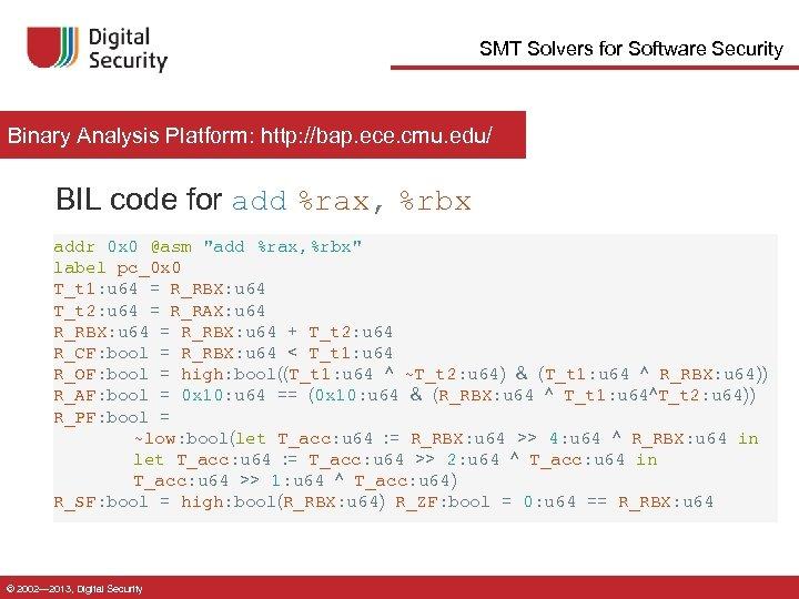SMT Solvers for Software Security Binary Analysis Platform: http: //bap. ece. cmu. edu/ BIL