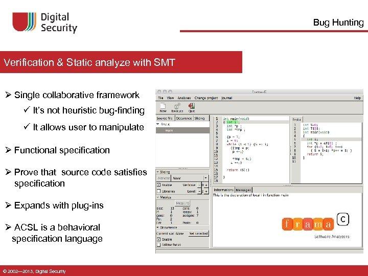 Bug Hunting Verification & Static analyze with SMT Ø Single collaborative framework ü It's