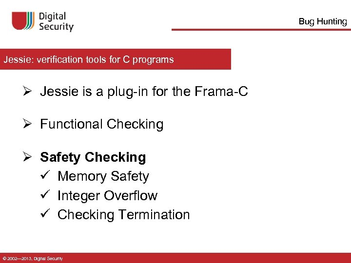 Bug Hunting Jessie: verification tools for C programs Ø Jessie is a plug-in for