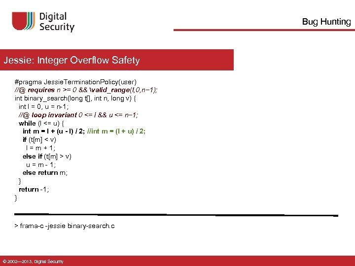 Bug Hunting Jessie: Integer Overflow Safety #pragma Jessie. Termination. Policy(user) //@ requires n >=