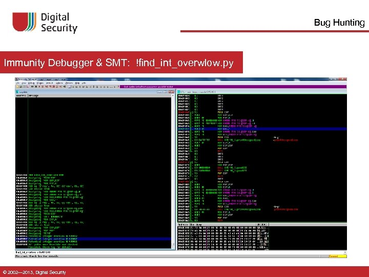Bug Hunting Immunity Debugger & SMT: !find_int_overwlow. py © 2002— 2013, Digital Security