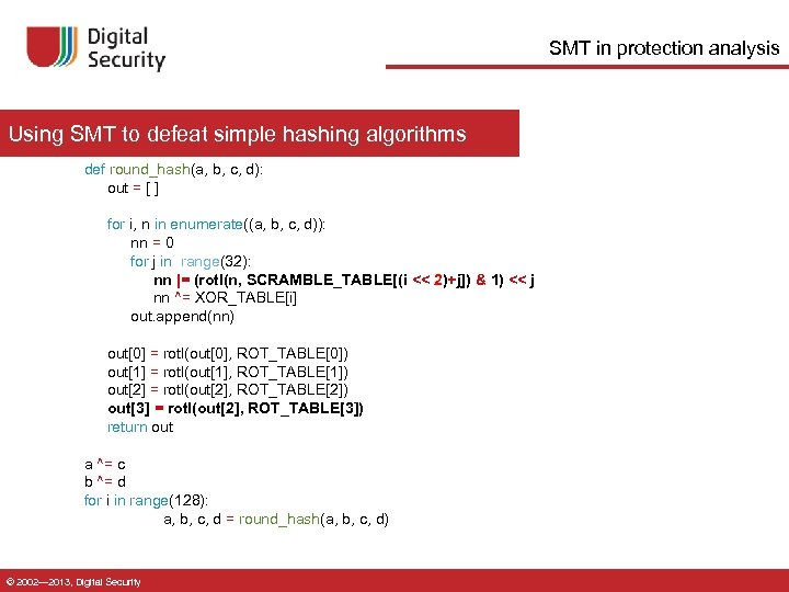 SMT in protection analysis Using SMT to defeat simple hashing algorithms def round_hash(a, b,