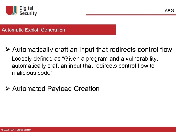 AEG Automatic Exploit Generation Ø Automatically craft an input that redirects control flow Loosely