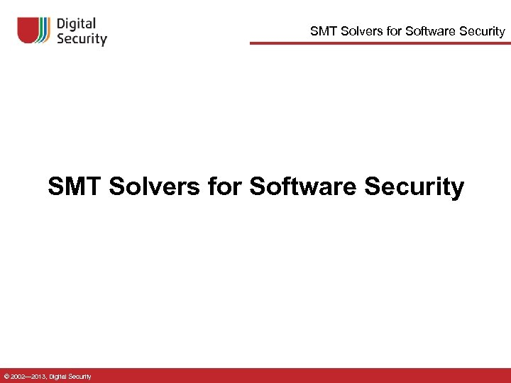 SMT Solvers for Software Security © 2002— 2013, Digital Security