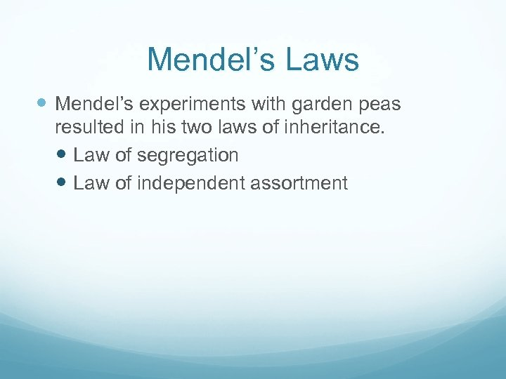 Mendel's Laws Mendel's experiments with garden peas resulted in his two laws of inheritance.