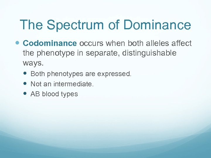 The Spectrum of Dominance Codominance occurs when both alleles affect the phenotype in separate,